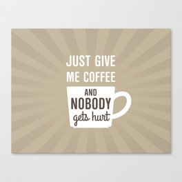 Just Give Me Coffee Canvas Print