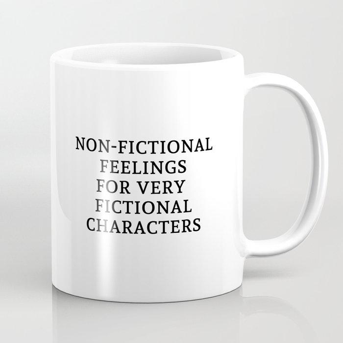 Non-Fictional Feels for Fictional Characters Coffee Mug