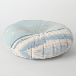 dream higher than the sky & deeper than the ocean ... Floor Pillow