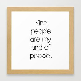 Kind people are my kind of people. Framed Art Print