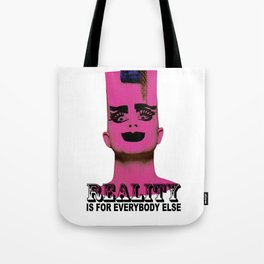 REALITY IS FOR EVERYBODY ELSE Tote Bag