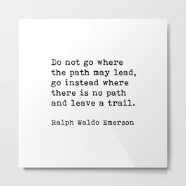 Do Not Go Where The Path May Lead, Ralph Waldo Emerson Motivational Quote Metal Print