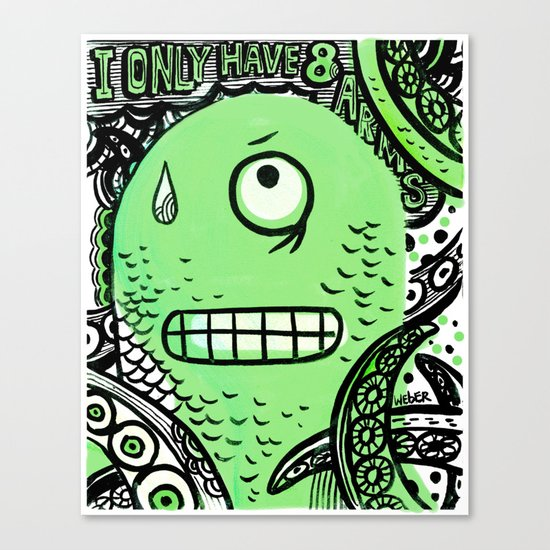 I Only Have 8 Arms! Canvas Print