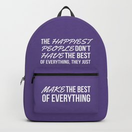 The Happiest People Don't Have the Best of Everything, They Just Make the Best of Everything UV Backpack