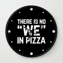 No We In Pizza Funny Quote Wall Clock
