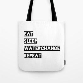 Eat Sleep Waterchange! Tote Bag