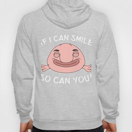 Funny Blobfish Perfect for Fish Lovers If I can smile. So can you. Hoody