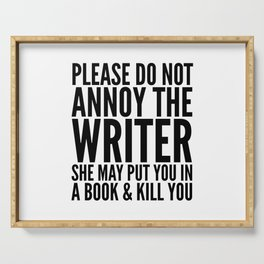Please do not annoy the writer. She may put you in a book and kill you. Serving Tray