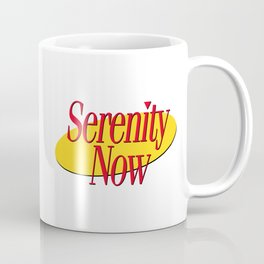 Serenity Now Coffee Mug