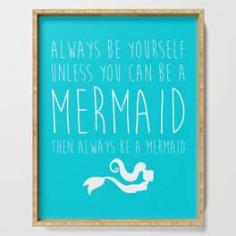 Always Be A Mermaid Funny Quote Serving Tray
