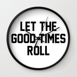 Let The Good Times Roll Wall Clock