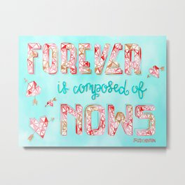 Forever is Composed of Nows Metal Print