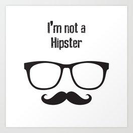 I'm not a HIPSTER Art Print