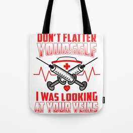 Don't Flatter Yourself I Was Looking At Your Veins Tote Bag
