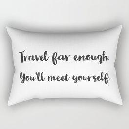 Travel far enough. You'll meet yourself. Rectangular Pillow
