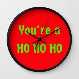 You're a Ho Ho Ho Wall Clock