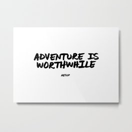 'Adventure is Worthwhile' Aesop Quote Hand Letter Type Word Black & White Metal Print
