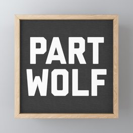 Part Wolf Funny Quote Framed Mini Art Print