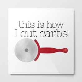 This Is How I Cut Carbs Metal Print