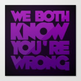 We Both Know You're Wrong Canvas Print