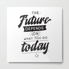 The future depends on what you do today - hand drawn quotes illustration. Funny humor. Life sayings. Metal Print
