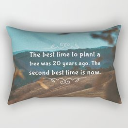 The best time to plant a tree was 20 years ago. The second best time is now. Rectangular Pillow