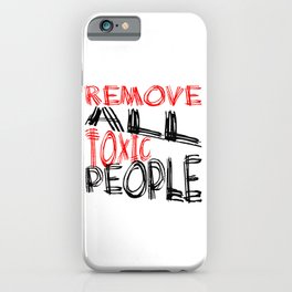 Remove All Toxic People Positive Quote iPhone Case