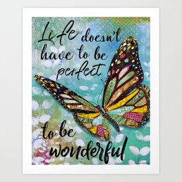 Life Doesn't Have To Be Perfect To Be Wonderful Art Print
