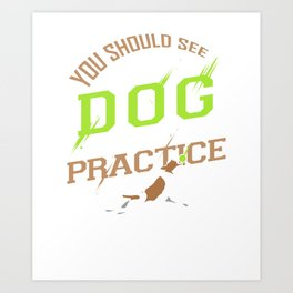 You Should See My Dog At Practice Art Print