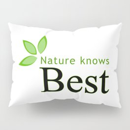 Nature knows best- Mother earth day Pillow Sham