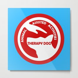Animal Assisted Activities  - THERAPY DOG logo 4 Metal Print