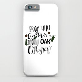 From Little Acorns a Mighty Oak Will Grow iPhone Case