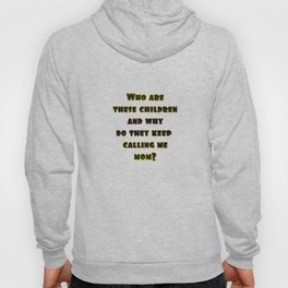 "Funny ""Who Are These Children"" Joke Hoody"