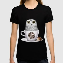 Owl you need is coffee T-shirt