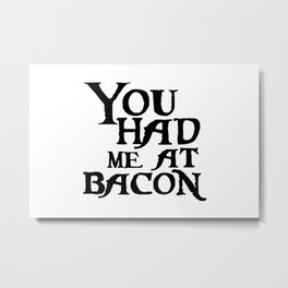 You had meat bacon Metal Print