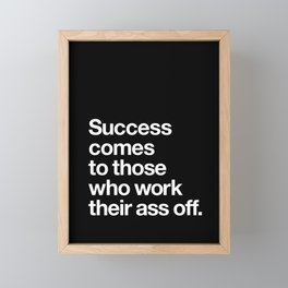Success Comes to Those Who Work Their Ass Off inspirational wall decor in black and white Framed Mini Art Print