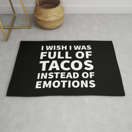 I Wish I Was Full of Tacos Instead of Emotions (Black & White) Rug