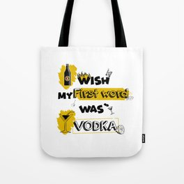 I wish My First word was  vodka Tote Bag