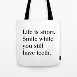 Life is short Smile while you still have teeth Tote Bag