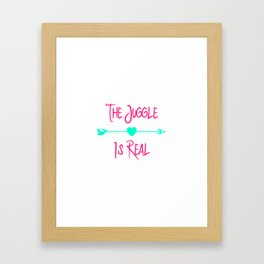 The Juggle is Real Fun Juggling Quote Framed Art Print