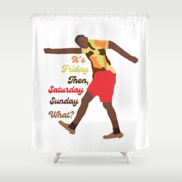 It's Friday Then! Shower Curtain