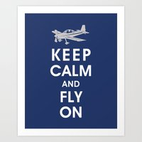 Keep Calm and Fly On Art Print