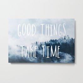 """""""Good Things Take Time"""" Art Metal Print"""