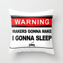 Makers gonna make, i gonna sleep Throw Pillow