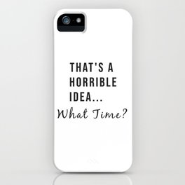 That's A Horrible Idea...What Time? Trendy Slogan iPhone Case