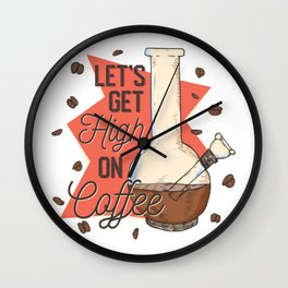 Let's get high on Coffee Wall Clock