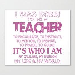 I WAS BORN TO BE A TEACHER Canvas Print