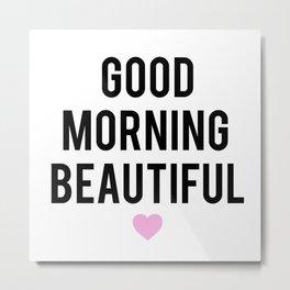 Good Morning Beautiful Metal Print