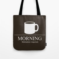motivation Tote Bags featuring Morning Motivation by Nathan Cowick