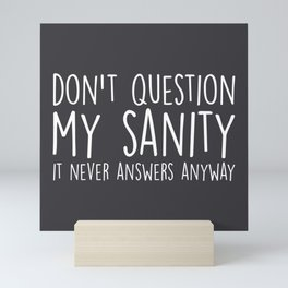 Don't Question My Sanity Funny Quote Mini Art Print
